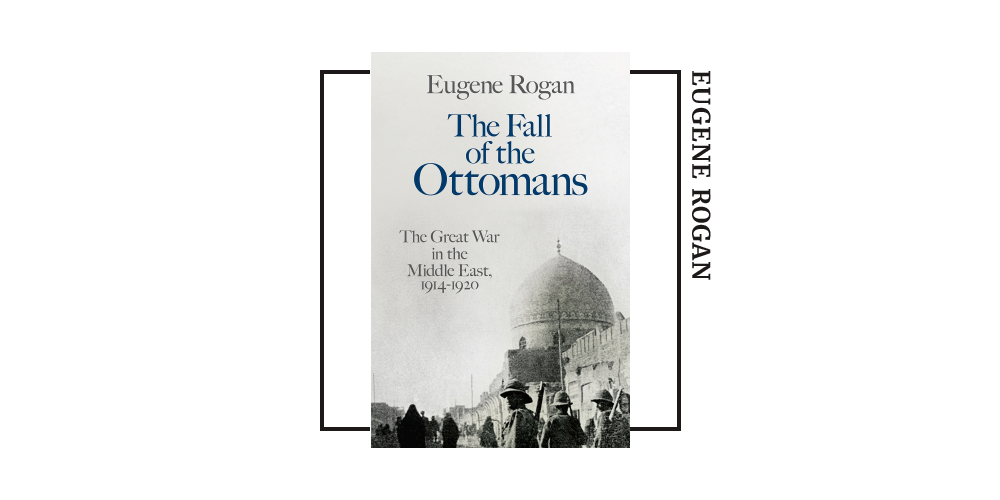 Book cover for Eugene Rogan's 'the Fall of the Ottomans'